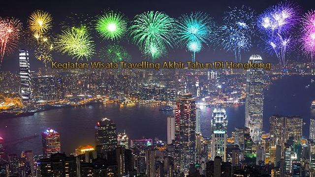 Kegiatan Wisata Travelling Akhir Tahun Di Hongkong