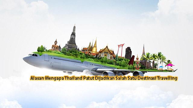 Alasan Mengapa Thailand Patut Dijadikan Salah Satu Destinasi Travelling