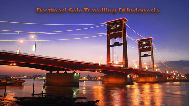 Destinasi Solo Travelling Di Indonesia