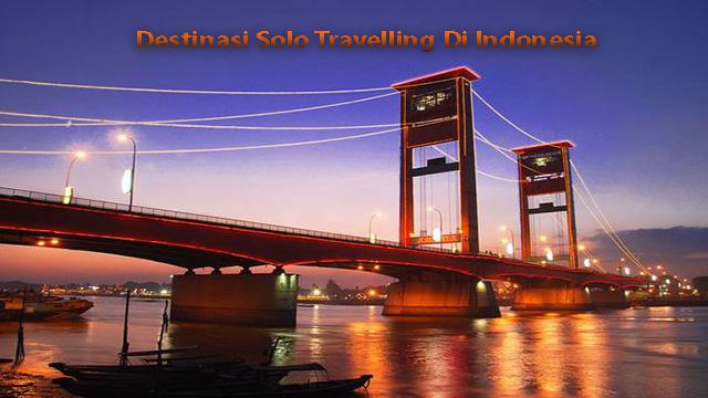 Destinasi Solo Travelling Di Indonesia