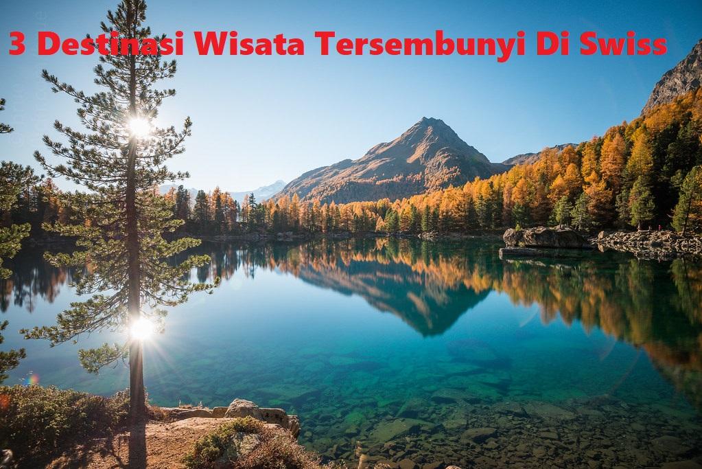3 Destinasi Wisata Tersembunyi Di Swiss